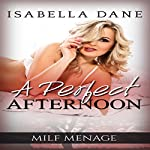 MILF Menage: A Perfect Afternoon | Isabella Dane
