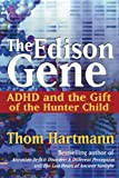 The Edison Gene: ADHD and the Gift of the Hunter Child (0892811285) by Hartmann, Thom