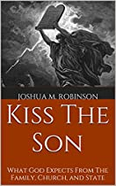 KISS THE SON: WHAT GOD EXPECTS FROM THE FAMILY, CHURCH, AND STATE