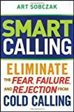 img - for Smart Calling: Eliminate the Fear, Failure, and Rejection From Cold Calling (Edition 1) by Sobczak, Art [Hardcover(2010  ] book / textbook / text book