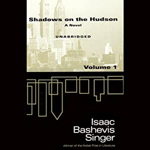 Shadows on the Hudson, Volume 1 (Unabridged) | [Isaac Bashevis Singer]
