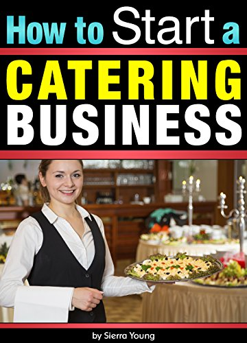How to Start a Catering Business: The Catering Business Plan ~ An Essential Guide for Starting a Catering Business PDF