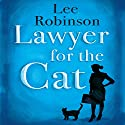Lawyer for the Cat Audiobook by Lee Robinson Narrated by Liza Ross