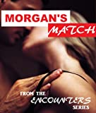 img - for Morgan's Match (Erotica): a sexy short (Encounters (Erotica) Book 1) book / textbook / text book