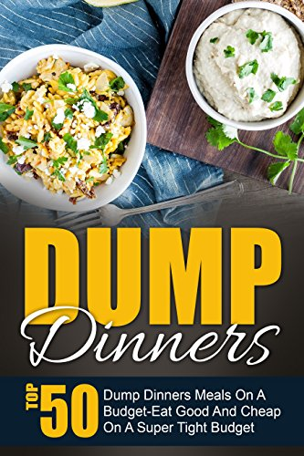 Free Kindle Book : Dump Dinners: Top 50 Dump Dinners Meals On A Budget-Eat Good And Cheap On A Super Tight Budget