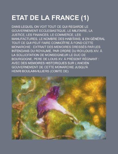 Etat de La France; Dans Lequel on Voit Tout Ce Qui Regarde Le Gouvernement Ecclesiastique, Le Militaire, La Justice, Les Finances, Le Commerce, Les Ma