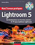 Maxi Travaux pratiques Lightroom 5 - 60 TP pour maîtriser Lightroom 5: Des fondamentaux aux fonctions avancées : 60 TP pour maîtriser Lightroom