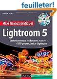 Maxi Travaux pratiques Lightroom 5 - 60 TP pour ma�triser Lightroom 5: Des fondamentaux aux fonctions avanc�es : 60 TP pour ma�triser Lightroom