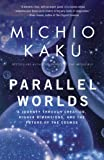 Parallel Worlds: A Journey Through Creation, Higher Dimensions, And the Future of the Cosmos (1400033721) by Kaku, Michio