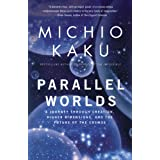 Parallel Worlds: A Journey Through Creation, Higher Dimensions, and the Future of the Cosmos ~ Michio Kaku