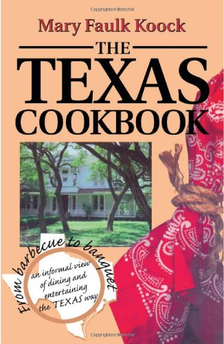 The Texas Cookbook: From Barbecue to Banquet-an Informal View of Dining and Entertaining the Texas Way (Great American C