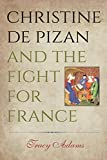 "BOOKS RECEIVED: Tracy Adams, ""Christine de Pizan and the Fight for France"" (Penn State UP, 2014)"