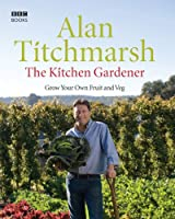 The Kitchen Gardener: Grow Your Own Fruit and Veg
