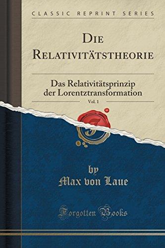 Die Relativitätstheorie, Vol. 1: Das Relativitätsprinzip der Lorentztransformation (Classic Reprint)