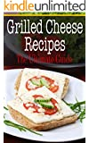 Grilled Cheese Recipes: The Ultimate Guide