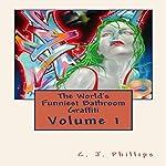 The World's Funniest Bathroom Graffiti: Volume 1 | C. J. Phillips