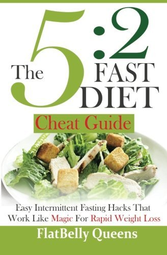 The 5:2 Fast Diet Cheat Guide: Easy Intermittent Fasting Hacks That Work Like MAGIC For RAPID WEIGHT LOSS