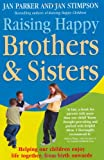 Raising Happy Brothers and Sisters: Helping Our Children Enjoy Life Together, from Birth Onwards