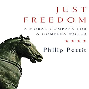 Just Freedom: A Moral Compass for a Complex World | [Philip Pettit]