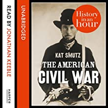 The American Civil War: History in an Hour (       UNABRIDGED) by Kat Smutz Narrated by Jonathan Keeble