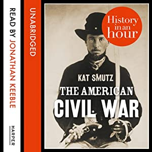 The American Civil War: History in an Hour Audiobook