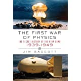 The First War of Physics: The Secret History of the Atom Bomb, 1939-1949by Jim Baggott