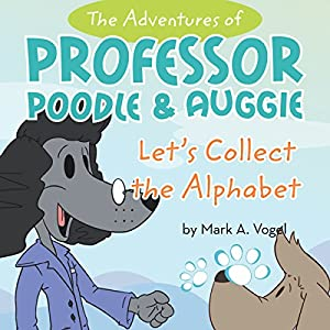 The Adventures of Professor Poodle and Auggie: Let's Collect the Alphabet Audiobook