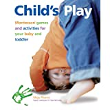 Child's Play: Montessori Games and Activities for Your Baby and Toddler