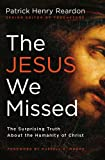 img - for The Jesus We Missed: The Surprising Truth About the Humanity of Christ book / textbook / text book