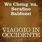Viaggio in Occidente [Journey to the West]: Prima parte [Part 1] | Wu Cheng 'en,Serafino Balduzzi
