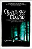 img - for Creatures Of Myth And Legend: Fairies, Vampires, Werewolves, Dragons And More book / textbook / text book