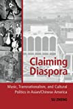 img - for Claiming Diaspora: Music, Transnationalism, and Cultural Politics in Asian/Chinese America (American Musicspheres Series) book / textbook / text book