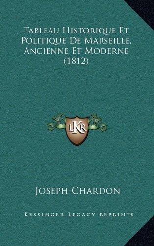 Tableau Historique Et Politique de Marseille, Ancienne Et Moderne (1812)