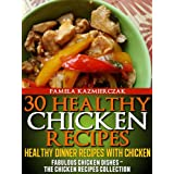 30 Healthy Chicken Recipes - Healthy Dinner Recipes With Chicken (Fabulous Chicken Dishes - The Chicken Recipes Collection) ~ Pamela Kazmierczak