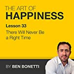 Lesson 33 – There Will Never Be a Right Time | Benjamin Bonetti