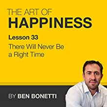 Lesson 33 - There Will Never Be a Right Time  by Benjamin Bonetti Narrated by Benjamin Bonetti