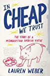 In Cheap We Trust Story of a Misunderstood American Virtue [HC,2009]