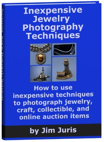 Inexpensive Jewelry Photography Techniques: How To Use Inexpensive Techniques To Photograph Jewelry, Craft, Collectible, And Online Auction Items Picture