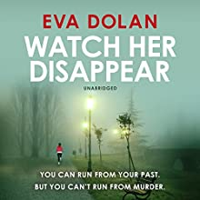 Watch Her Disappear: Zigic and Ferreira Series, Book 4 | Livre audio Auteur(s) : Eva Dolan Narrateur(s) : David Thorpe
