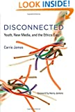 Disconnected: Youth, New Media, and the Ethics Gap (The John D. and Catherine T. MacArthur Foundation Series on Digital Media and                Learning)