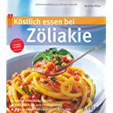 Kstlich essen bei Zliakie: Gluten zuverlssig meiden; Vom Snack bis zum Fertigmenue; Mit 130 abwechslungsreichen Rezeptenvon &#34;Andrea Hiller&#34;