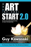 The Art of the Start 2.0: The Time-Tested, Battle-Hardened Guide for Anyone Starting Anything