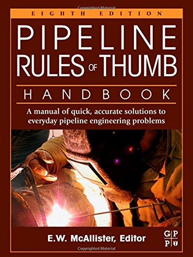 Pipeline Rules of Thumb Handbook, Eighth Edition: A Manual of Quick, Accurate Solutions to Everyday Pipeline Engineering Problems, by E.W.
