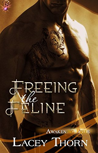 Lacey Thorn - Freeing the Feline by Lacey Thorn: Awakening Pride Series, Book Three