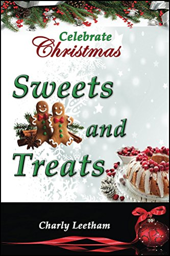 Celebrate Christmas - Sweets and Treats (The Celebrate Christmas Collection Book 2) by Charly Leetham