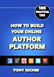 How to Build Your Online Author Platform: 100 Practical Tips