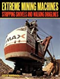 img - for Extreme Mining Machines: Stripping Shovels and Walking Draglines book / textbook / text book