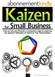 Kaizen for Small Business: How to Gain and Maintain a Competitive Edge by Applying the Japanese Philosophy of Kaizen to Your Small Business (English Edition)