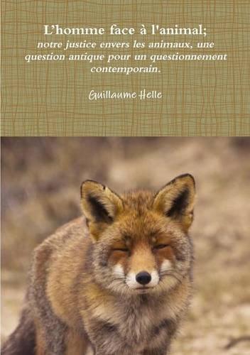 L'homme face à l'animal ; notre justice envers les animaux: une question antique pour un questionnement contemporain.