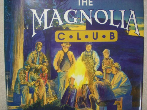 The Magnolia Club: Fine Times With Nature's Finest : An Anthology of Tales from the Campfires, Robert Hitt Neill